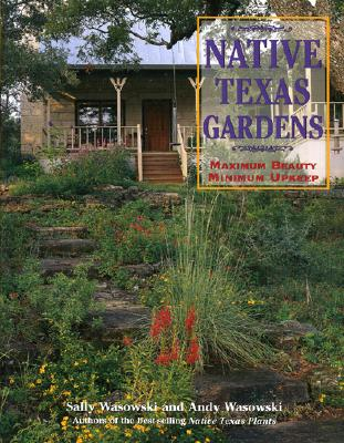 Native Texas Gardens By Wasowski, Sally/ Wasowski, Andy