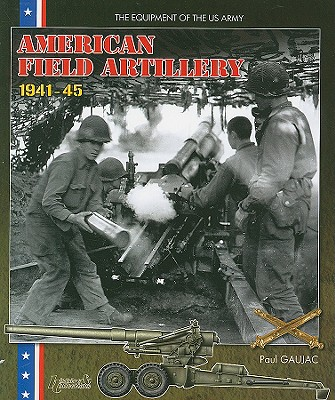 American Field Artillery 1941 - 45 By Gaujac, Paul
